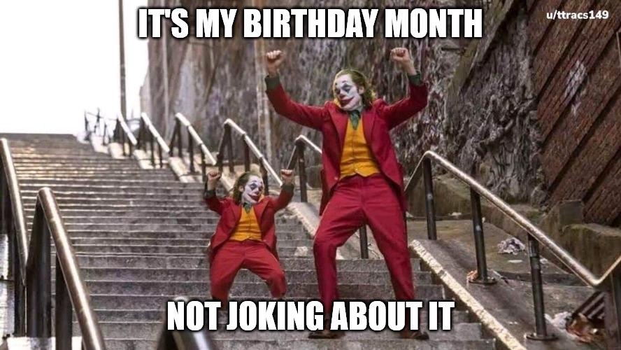 it's my birthday month Not joking about it Joker and Mini Joker meme
