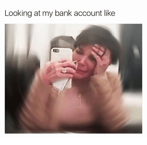 Looking at My Bank Account Like   Bank Meme on ME.ME