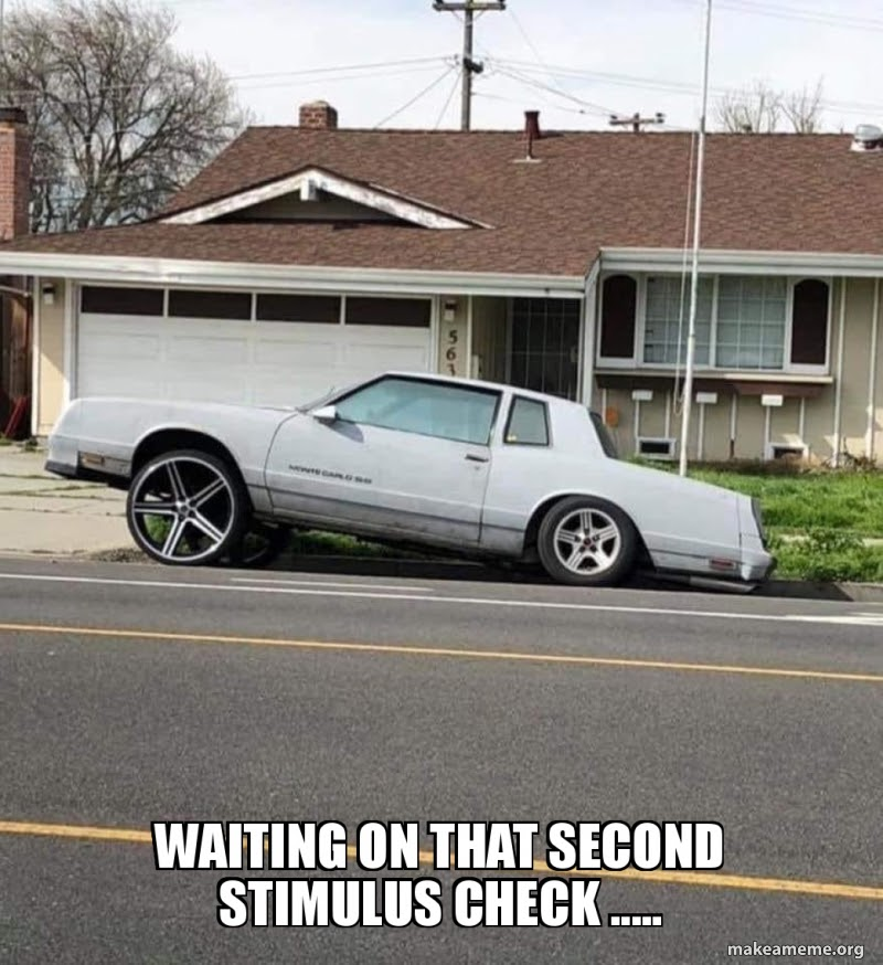 Waiting on that second stimulus check ..... | Make a Meme