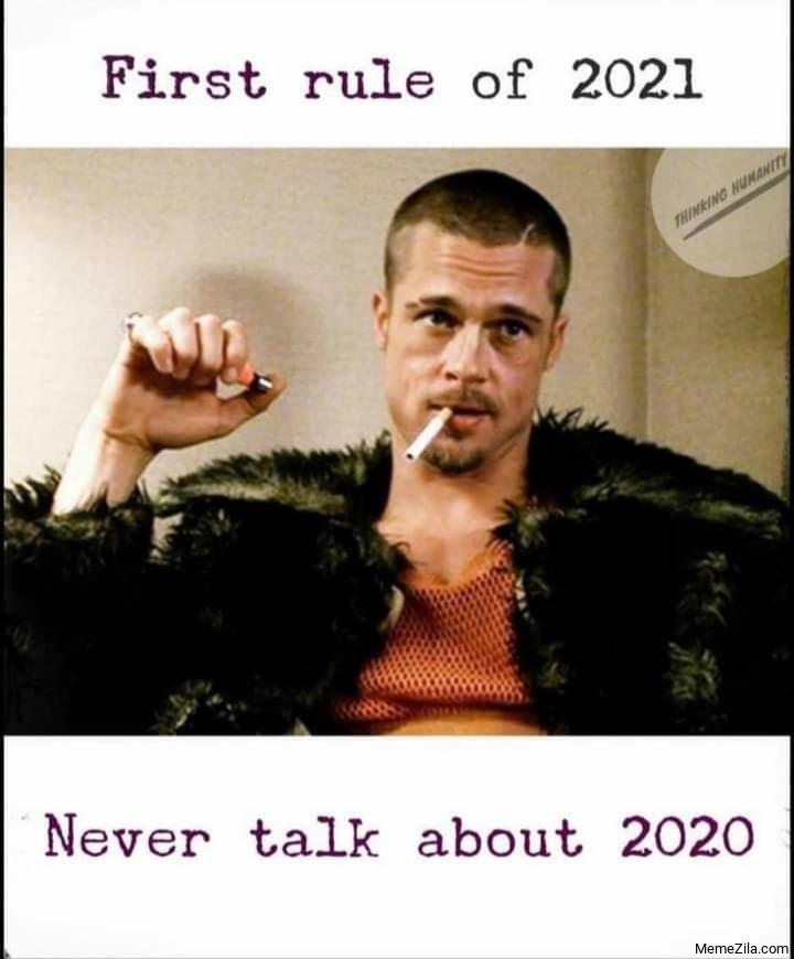 First rule of 2021 Never talk about 2020 meme - MemeZila.com