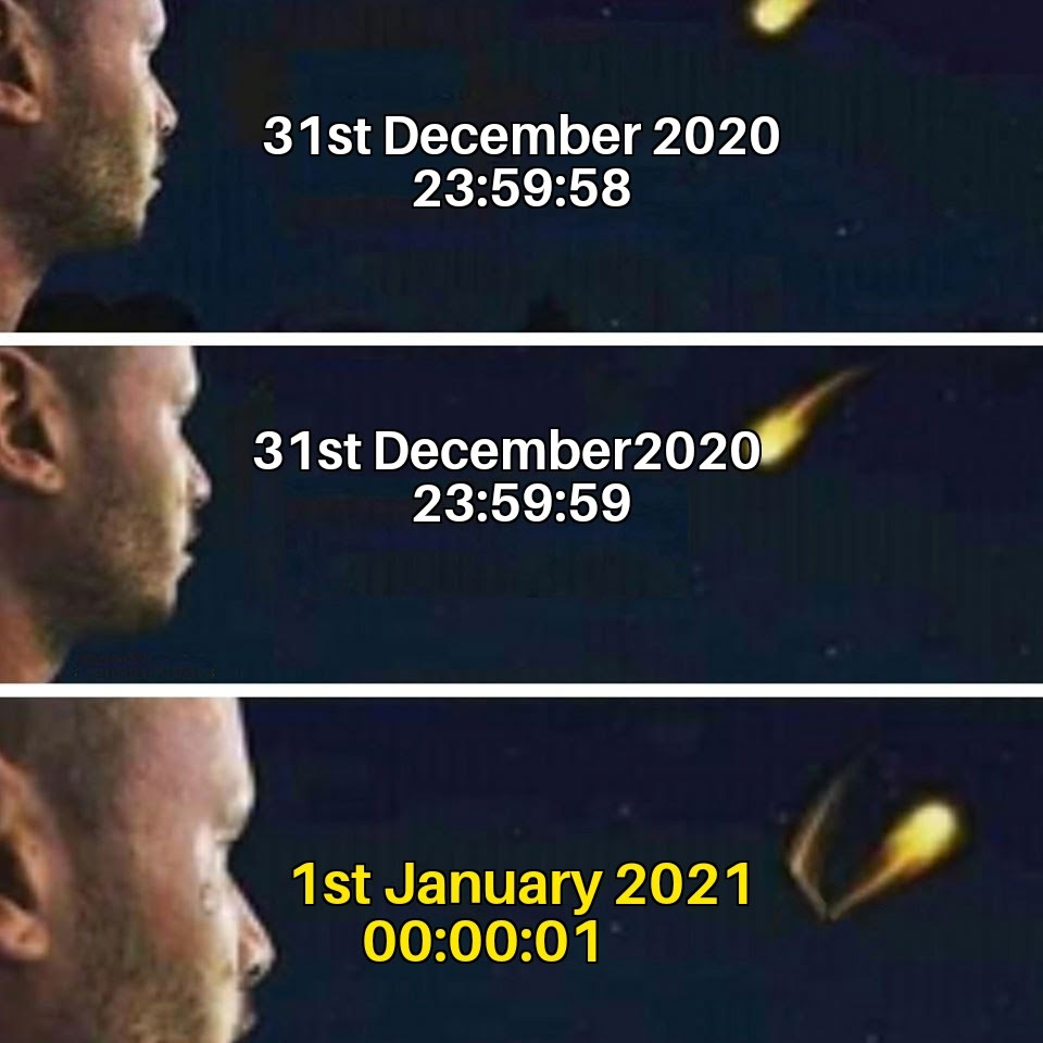 That glorious 1st of Jan 2021 we all are waiting for. : memes