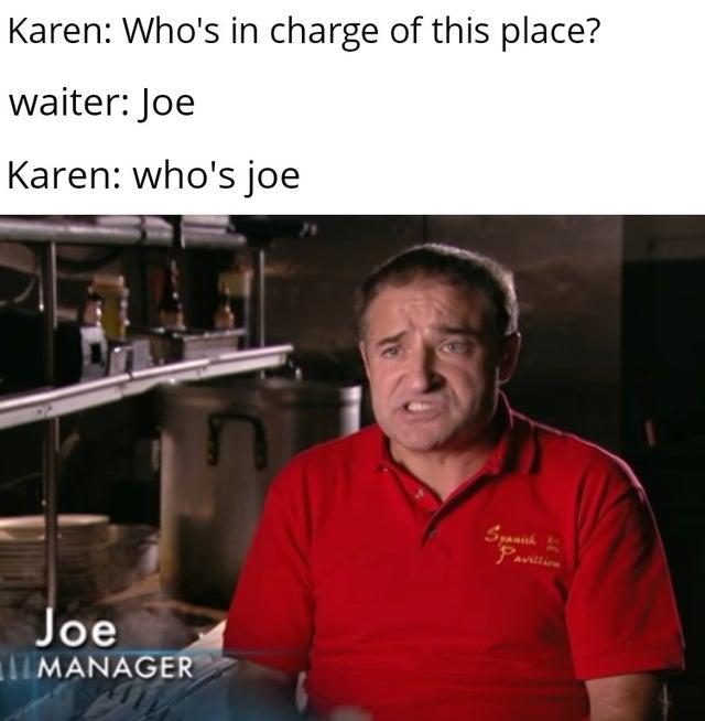 dank meme - photo caption - Karen Who's in charge of this place? waiter Joe Karen who's joe Joe Manager