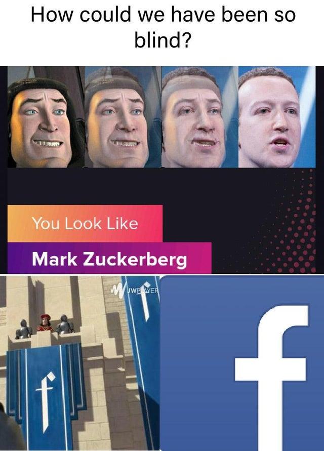 dank meme - photo caption - How could we have been so blind? You Look Mark Zuckerberg Uwplayer