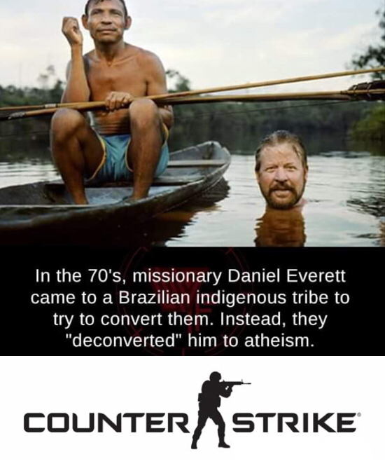 "dank meme - don t sleep there are snakes - In the 70's, missionary Daniel Everett came to a Brazilian indigenous tribe to try to convert them. Instead, they ""deconverted"" him to atheism. Counter Strike Counterstrike"