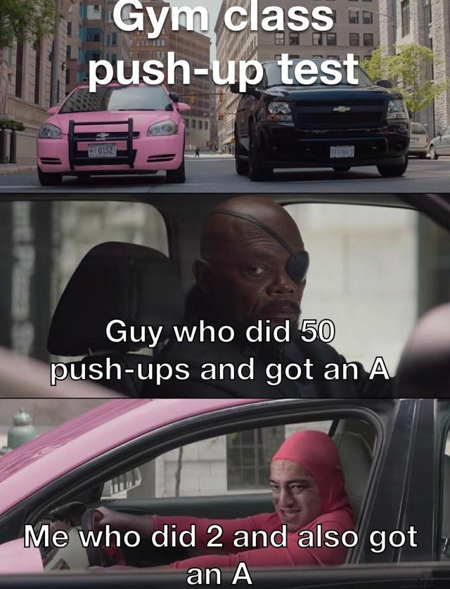 dank meme - Gym class | 1 pushup test Guy who did 50 pushups and got an A Me who did 2 and also got an A